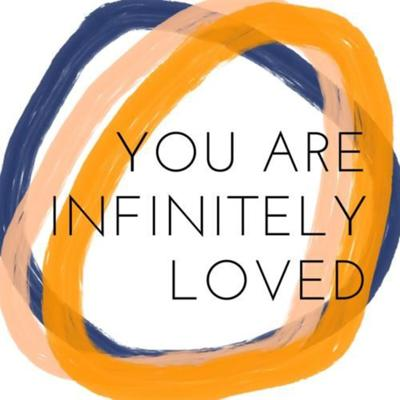 You Are Infinitely Loved