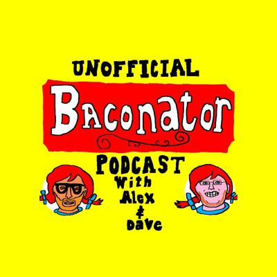 Unofficial Baconator Podcast