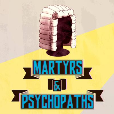 Martyrs and Psychopaths