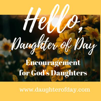 Hello, Daughter of Day! Encouragement for God's Daughters