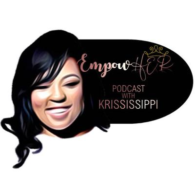 EmpowHER Podcast with Krississippi