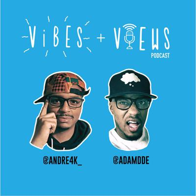 Vibes + Views Podcast