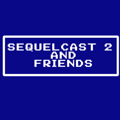 Sequelcast 2 and Friends