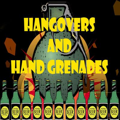 Hangovers and Hand Grenades