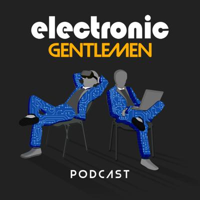 Electronic Gentlemen Podcast
