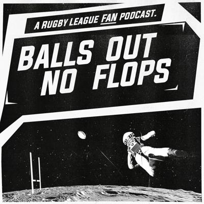 Balls Out No Flops - An Intergalactic Rugby League NRL Podcast