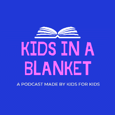 In an age of coronavirus, distance learning and parents working from home, Kids in a Blanket is a podcast made by kids for kids who love books and parents who don't have the time to read to them! Support this podcast: https://anchor.fm/kidsinablanketpodcast/support