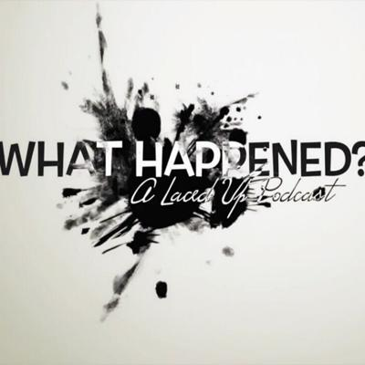 What Happened? Podcast