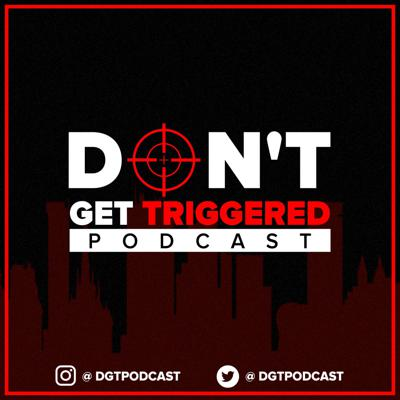 """DGT Podcast is a vocal platform founded to voice knowledge, wisdom and display a variety of personalities across to a demographic of our peers and also the general public. DGT is an acronym for the title of our series """"DON'T GET TRIGGERED"""". We speak on many topics that include cultural issues, politics, relationships, current events, music, individual and mutual interests and more. We cover every corner of each topic and speak with freedom. Where some people may be afraid to speak their minds, we do so without filters or boundaries. We feel that the truth is much more interesting than a facade. We understand that everyone is unique and will have differing opinions... But that's what our show is about. Culminating different mindsets and bringing our diverse minds together to discuss and understand the world and each other from different viewpoints and challenge them as we see fit...So enjoy our podcast and try not to get TRIGGERED! while listening."""