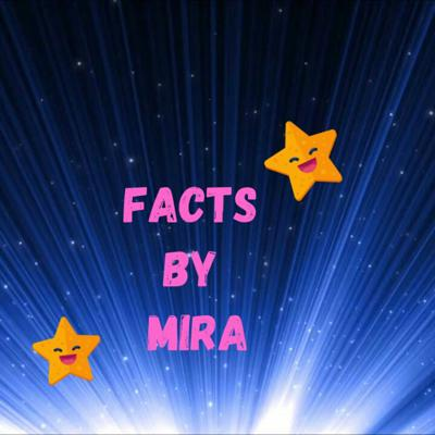 Facts by Mira