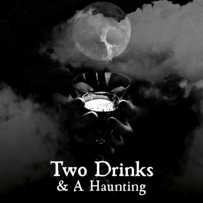 Two Drinks & A Haunting Podcast