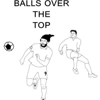 Balls Over The Top Podcast