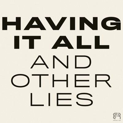Having It All & Other Lies
