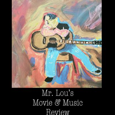 Mr. Lou's Movie & Music Review