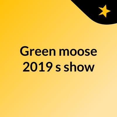 Green moose 2019's show