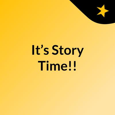 It's Story Time!!