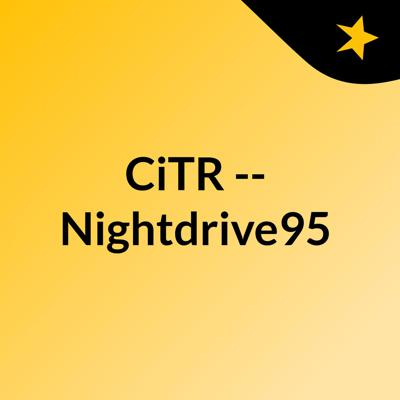 CiTR -- Nightdrive95