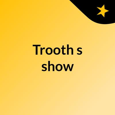 Trooth's show