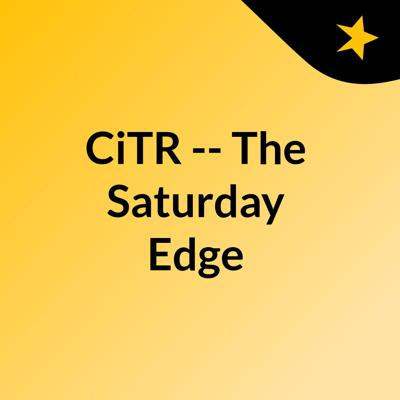 CiTR -- The Saturday Edge