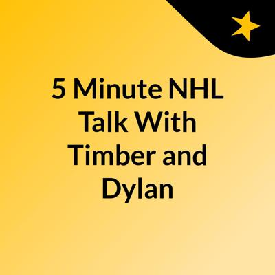 5 Minute NHL Talk With Timber and Dylan