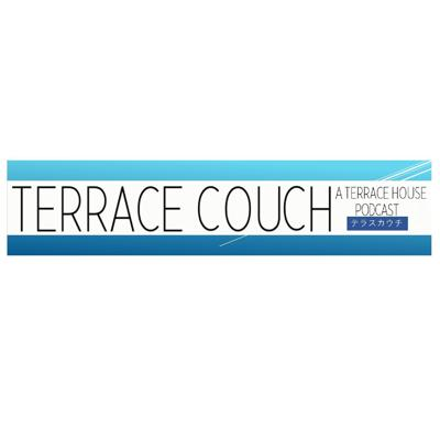 Terrace Couch: Tokyo 2019-2020 series - A Terrace House Podcast -
