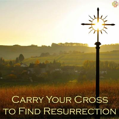 Cover art for Carry Your Cross to Find Resurrection