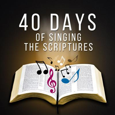 40 days of singing the scriptures