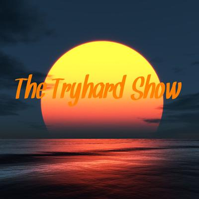 The Tryhard show