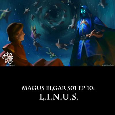 Cover art for Magus Elgar S01 Ep 10: L.I.N.U.S.