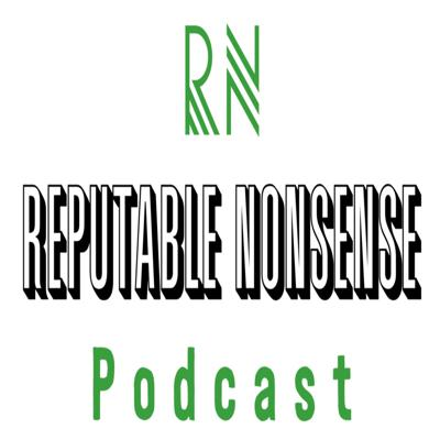 Reputable Nonsense Podcast