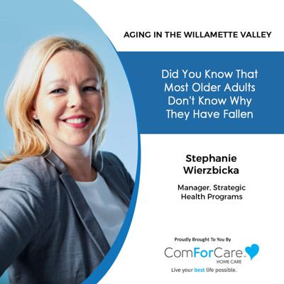 Cover art for 8/14/21: Stephanie Wierzbicka from ComForCare Home Care | WHY DID I FALL? | Aging in the Willamette Valley with John Hughes