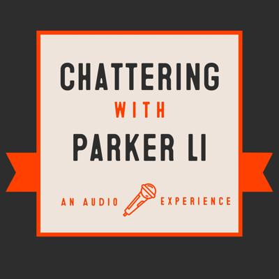 Chattering with Parker Li