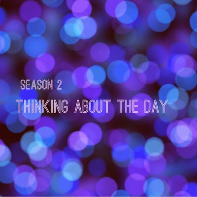 Thinking About The Day Season 2