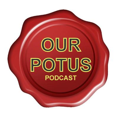 OUR POTUS - A Weekly Podcast on the President of the United States