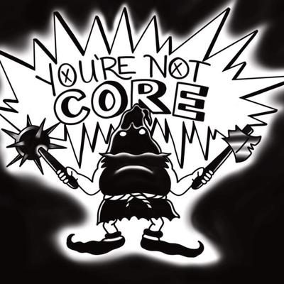 You're Not Core