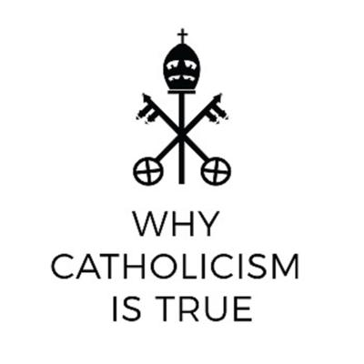 Why Catholicism is True
