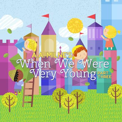 Cover art for When We Were Very Young - Part Three by A. A. Milne