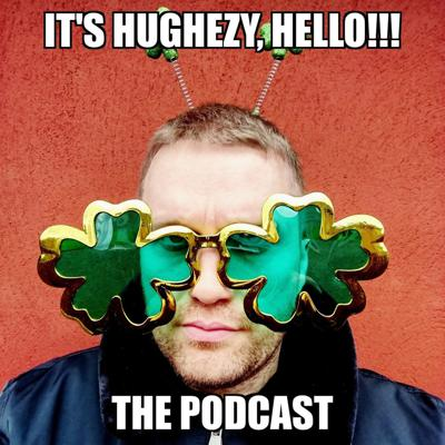 It's Hughezy, Hello! really isn't any one type of podcast; it's a bit of everything. Sports talk, social issues, music debates, film talk and even some celebrity interviews. All done with a very Irish comedic spin.