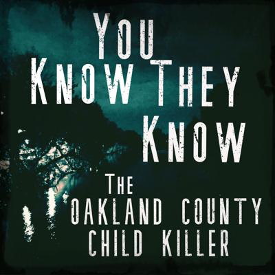 You Know They Know: The Oakland County Child Killer