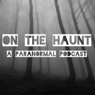 On The Haunt - A Paranormal Podcast