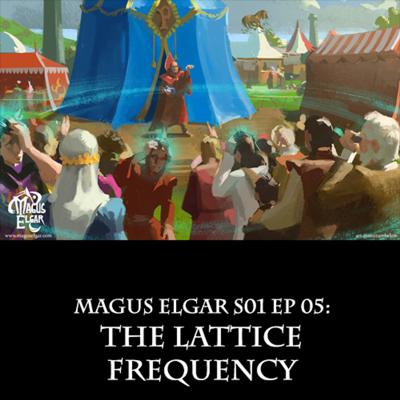 Cover art for Magus Elgar S01 Ep 05: The Lattice Frequency