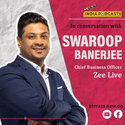 Cover art for Swaroop Banerjee, CBO, Zee Live About Content, Live Streaming | On IndiaPodcasts | With Anku Goyal