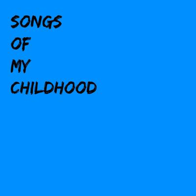 Songs of My Childhood
