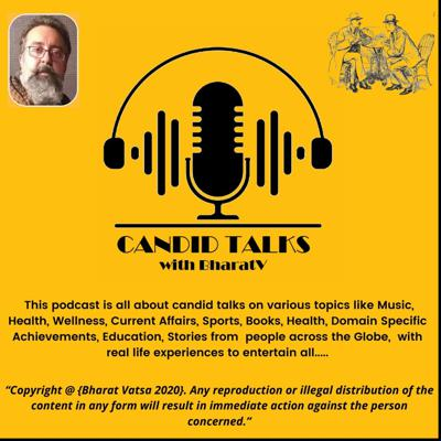 This podcast is all about candid talks on various topics like Music, Health, Wellness, Current Affairs, Sports, Books, Domain Specific Achievements, Education, Stories from  people across the Globe.Its all about CANDID discussions with real life experiences to create awareness, keep you informed, benefit  you and above all…ENTERTAIN YOU……Happy Listening....
