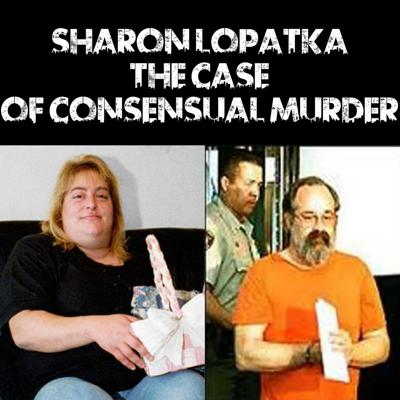 Cover art for Sharon Lopatka: The Case Of Consensual Murder