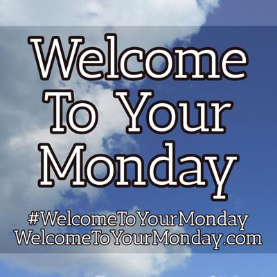 Welcome To Your Monday