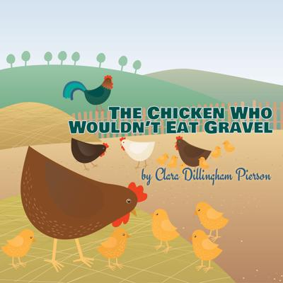 Cover art for The Chicken Who Wouldn't Eat Gravel by Clara Dillingham Pierson