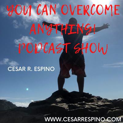You Can Overcome Anything! Podcast Show