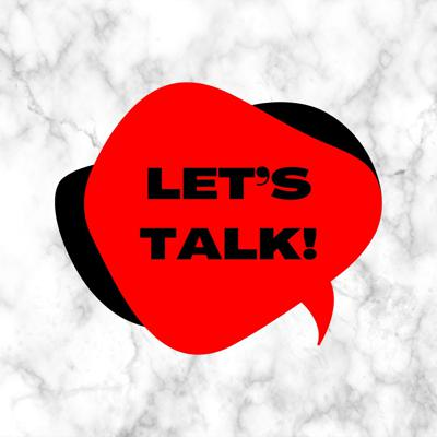 Let's Talk - Podcast!