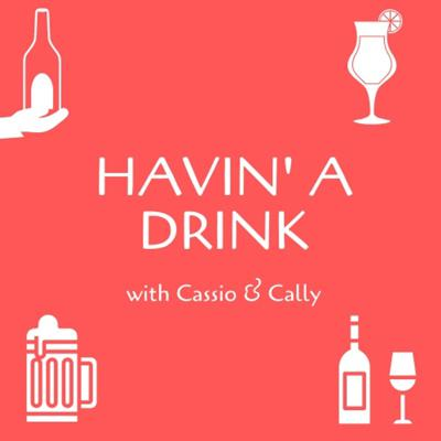 Havin' a Drink with Cassio & Cally